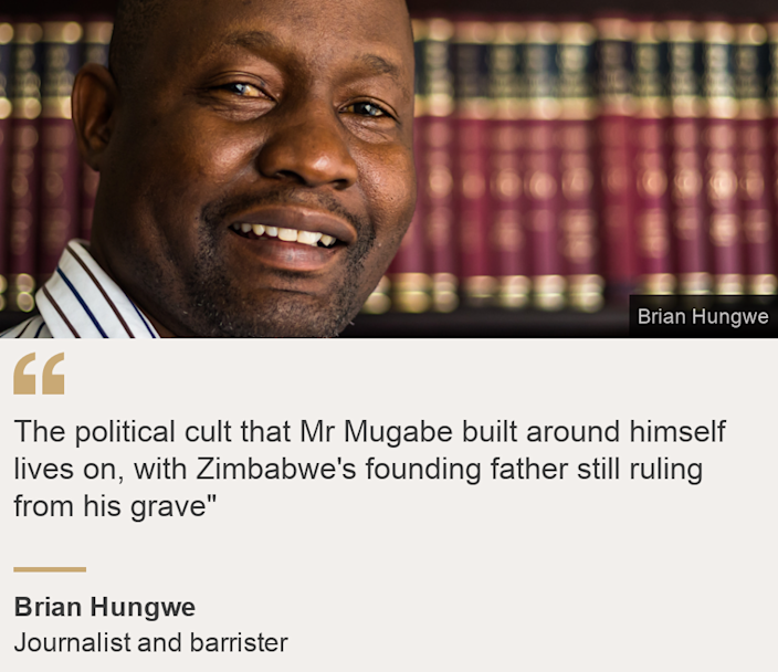"""""""The political cult that Mr Mugabe built around himself lives on, with Zimbabwe's founding father still ruling from his grave"""""""", Source: Brian Hungwe, Source description: Journalist and barrister, Image: Brian Hungwe"""