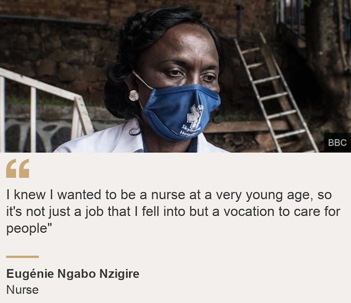 """""""I knew I wanted to be a nurse at a very young age, so it's not just a job that I fell into but a vocation  to care for people"""""""", Source: Eugénie Ngabo Nzigire, Source description: Nurse, Image: Nurse"""
